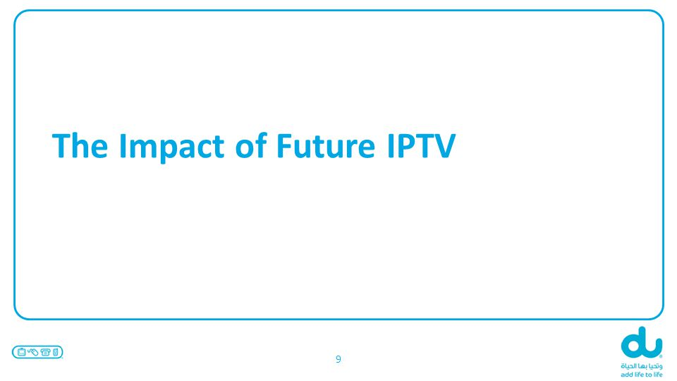 The Impact of Future IPTV 9