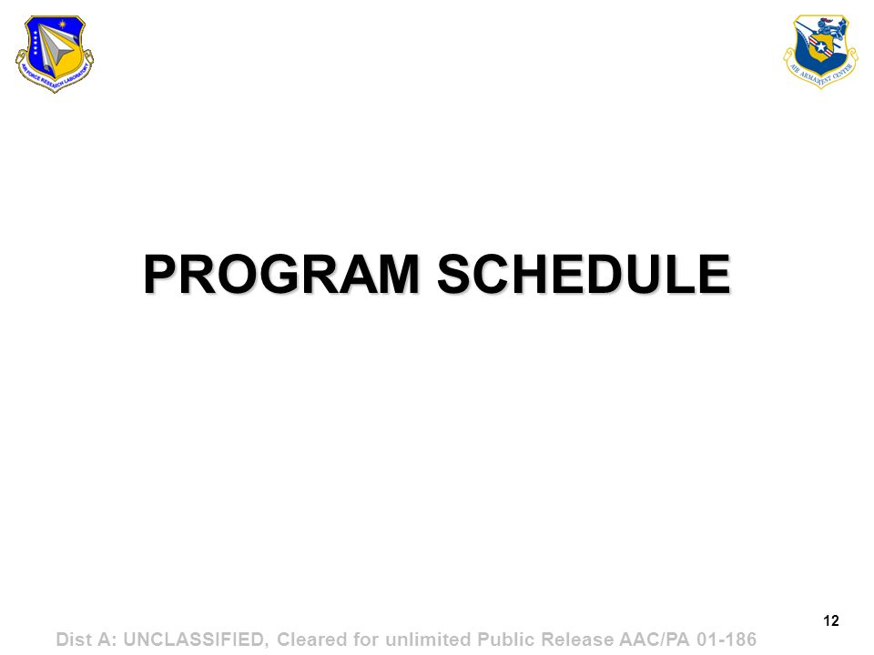 12 Dist A: UNCLASSIFIED, Cleared for unlimited Public Release AAC/PA 01-186 PROGRAM SCHEDULE