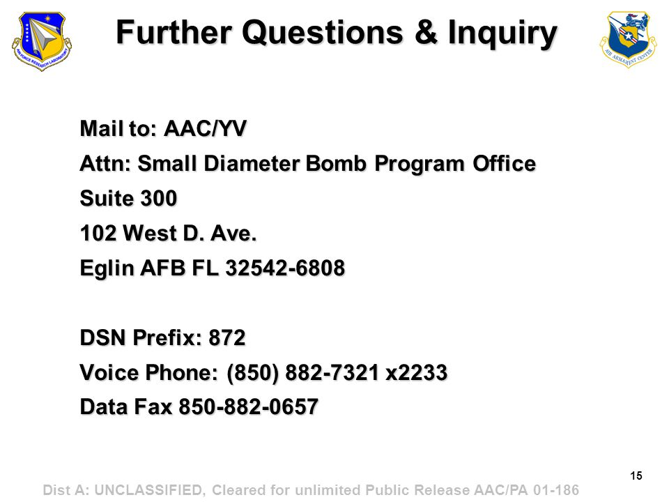15 Dist A: UNCLASSIFIED, Cleared for unlimited Public Release AAC/PA 01-186 Further Questions & Inquiry Mail to: AAC/YV Attn: Small Diameter Bomb Prog