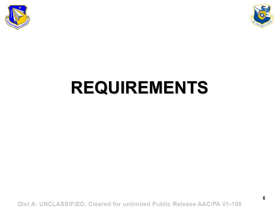 6 Dist A: UNCLASSIFIED, Cleared for unlimited Public Release AAC/PA 01-186 REQUIREMENTS