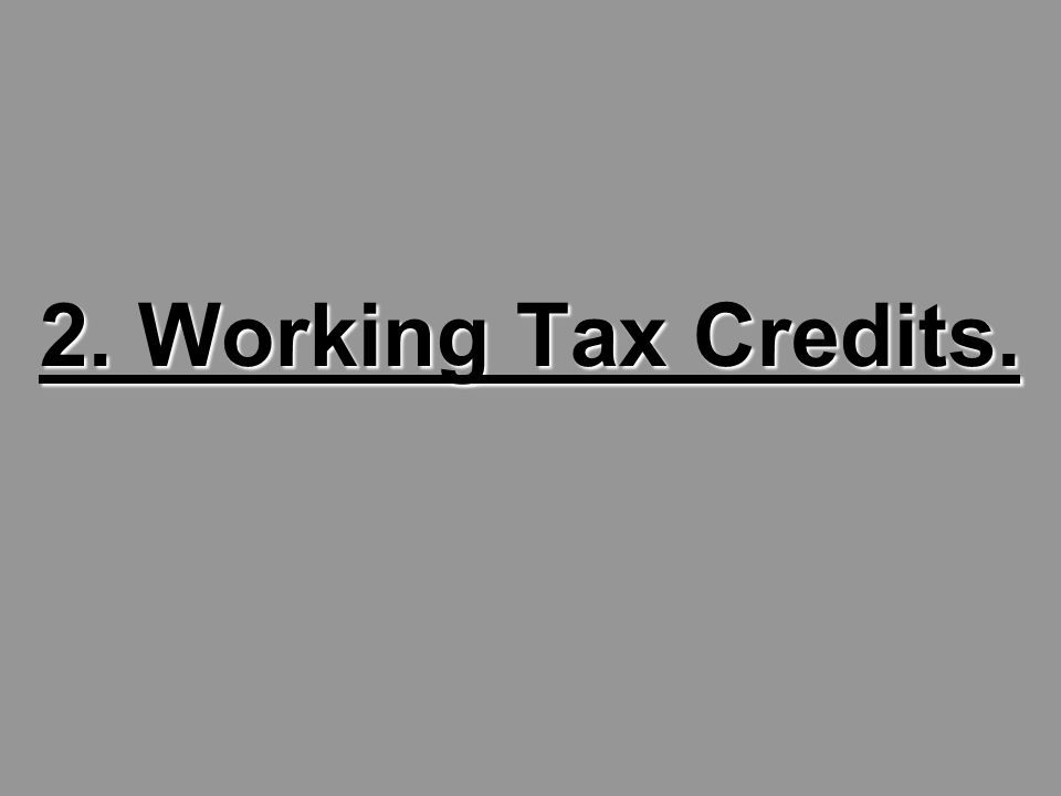 2. Working Tax Credits.