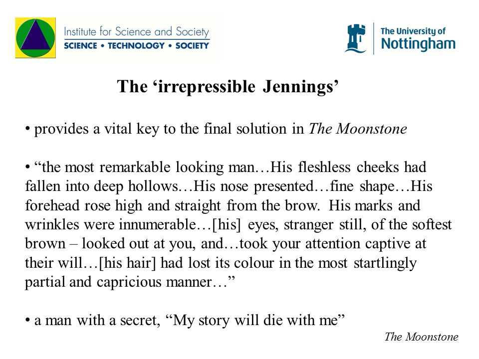 The 'irrepressible Jennings' provides a vital key to the final solution in The Moonstone the most remarkable looking man…His fleshless cheeks had fallen into deep hollows…His nose presented…fine shape…His forehead rose high and straight from the brow.