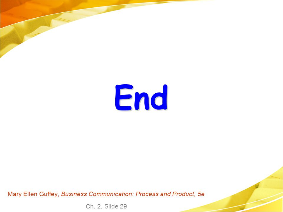 Ch. 2, Slide 29 Mary Ellen Guffey, Business Communication: Process and Product, 5e End