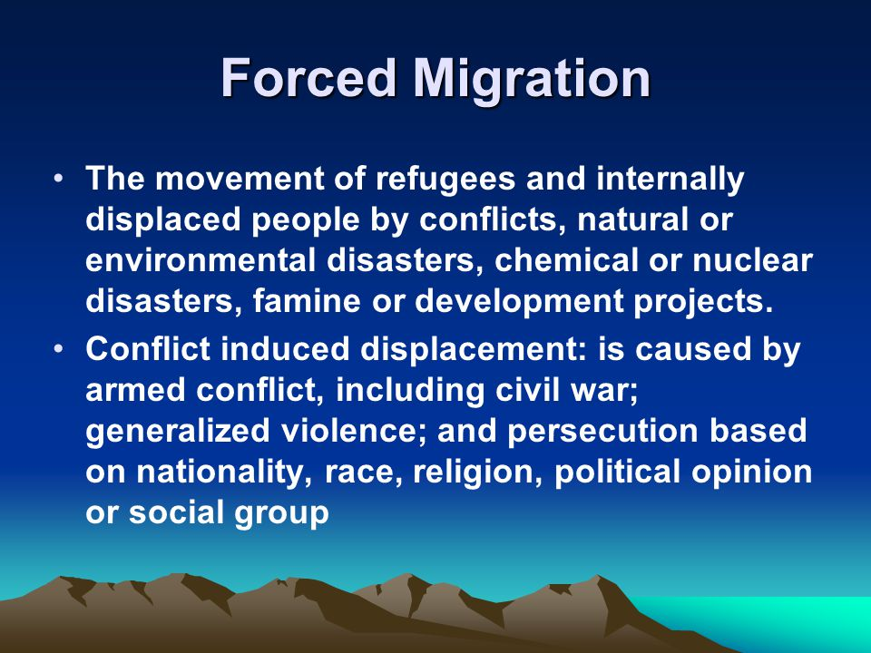 Forced Migration (continued) Disaster induced displacement: people displaced as a result of natural disasters (e.g.
