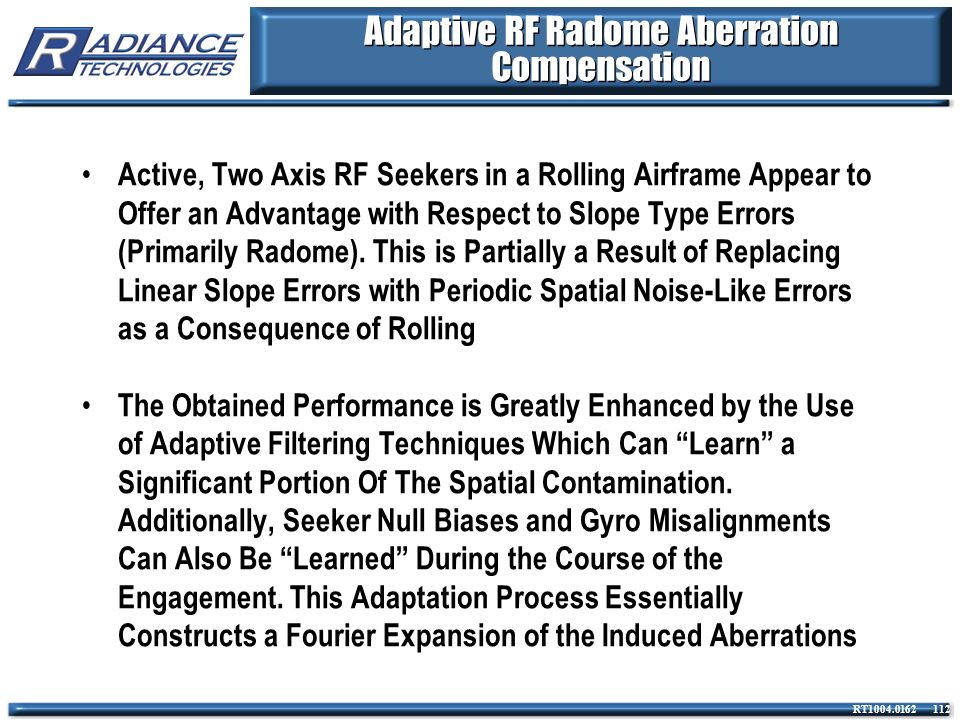 RT1004.0162 112 Adaptive RF Radome Aberration Compensation Active, Two Axis RF Seekers in a Rolling Airframe Appear to Offer an Advantage with Respect