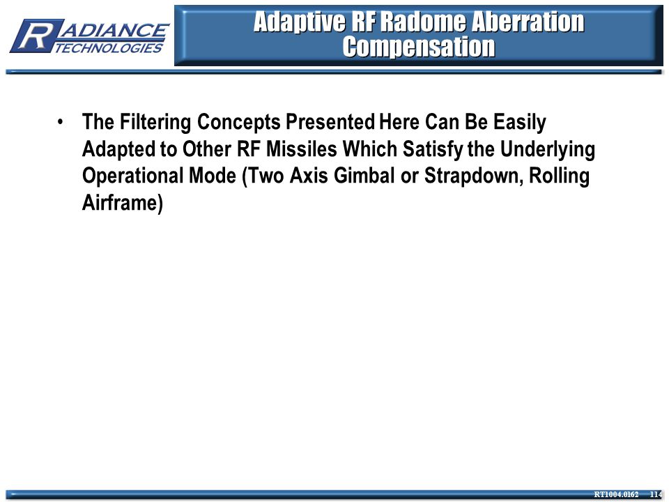 RT1004.0162 114 Adaptive RF Radome Aberration Compensation The Filtering Concepts Presented Here Can Be Easily Adapted to Other RF Missiles Which Sati
