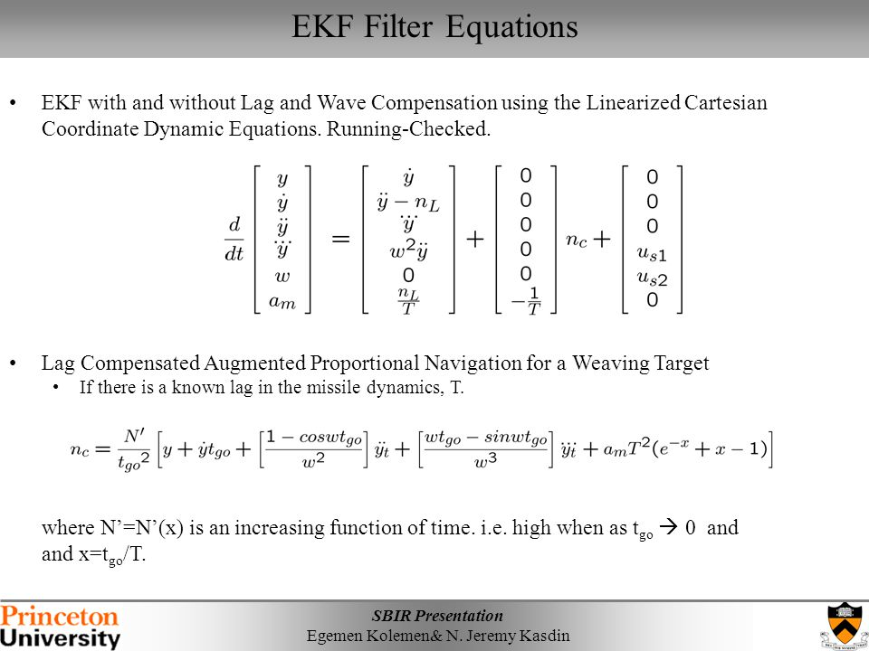 SBIR Presentation Egemen Kolemen& N. Jeremy Kasdin EKF Filter Equations EKF with and without Lag and Wave Compensation using the Linearized Cartesian