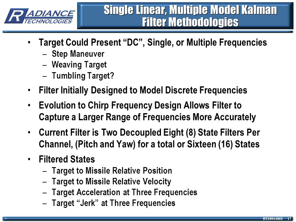 "RT1004.0162 17 Single Linear, Multiple Model Kalman Filter Methodologies Target Could Present ""DC"", Single, or Multiple Frequencies – Step Maneuver –"