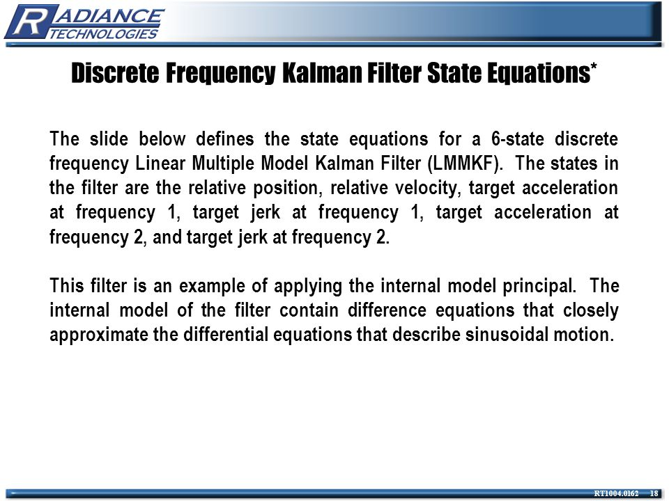 RT1004.0162 18 Discrete Frequency Kalman Filter State Equations* The slide below defines the state equations for a 6-state discrete frequency Linear M