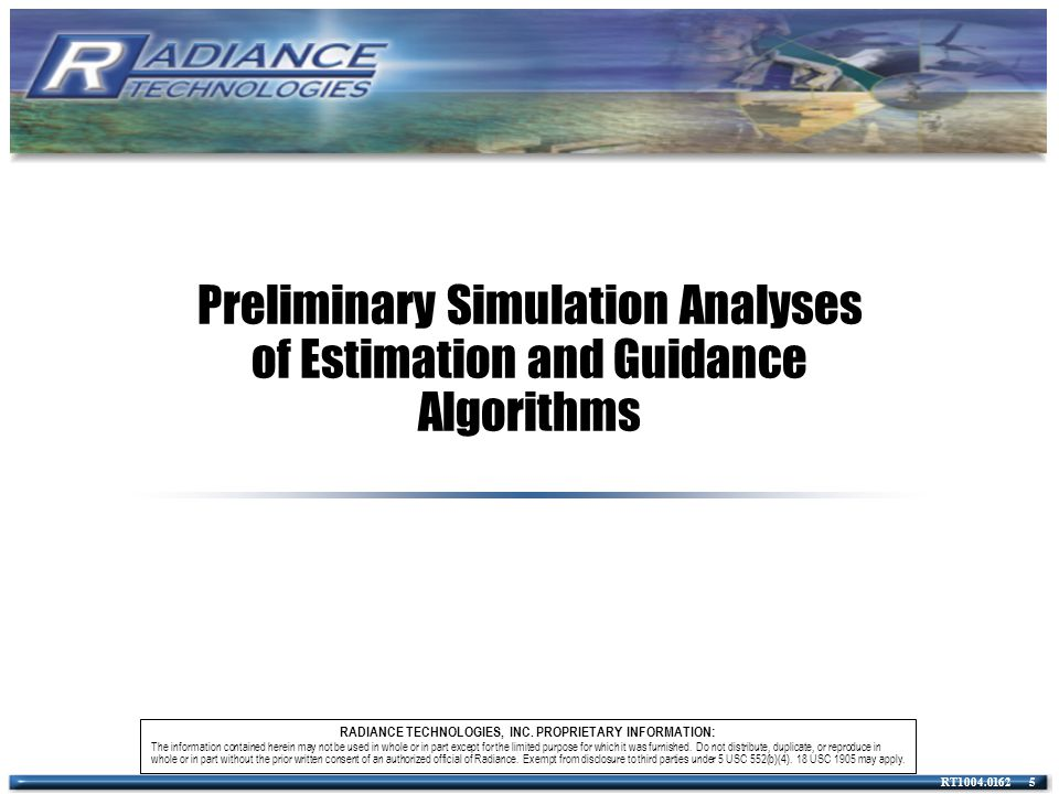 RT1004.0162 6 Analysis Outline The Following Sections will provide an overview of the 6-DOF simulation used in the Radiance Analysis, Linear Multiple Model Kalman Filtering (LMMKF) coupled with Optimal Guidance, Sliding Mode Guidance and Control methodologies, and non-linear filtering methodologies including the two step extended Kalman Filter (EKF) and the Unscented Kalman Filter (UKF).