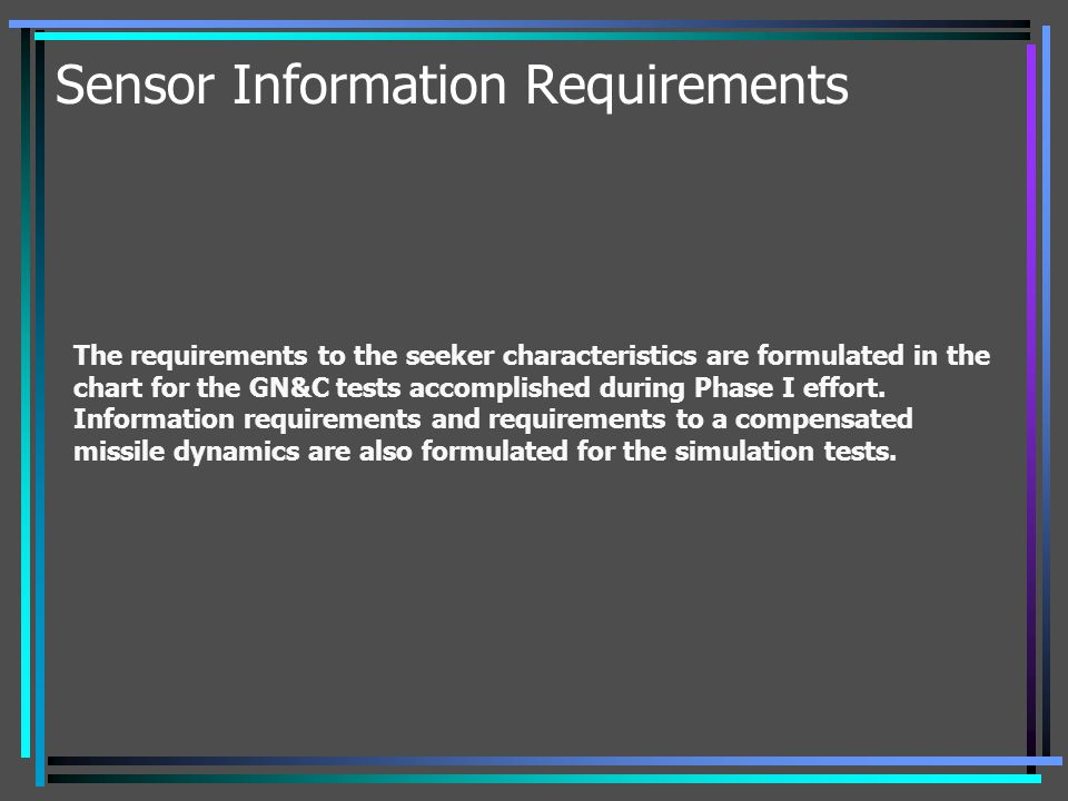 Sensor Information Requirements The requirements to the seeker characteristics are formulated in the chart for the GN&C tests accomplished during Phas
