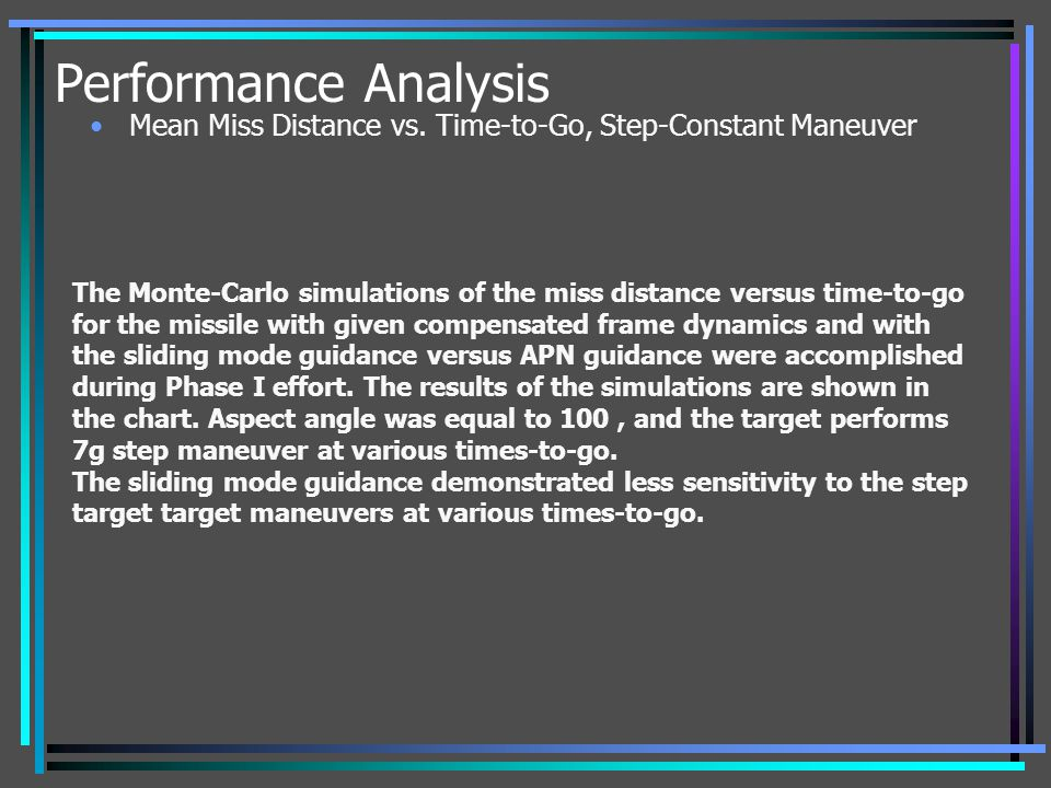 Performance Analysis Mean Miss Distance vs. Time-to-Go, Step-Constant Maneuver The Monte-Carlo simulations of the miss distance versus time-to-go for