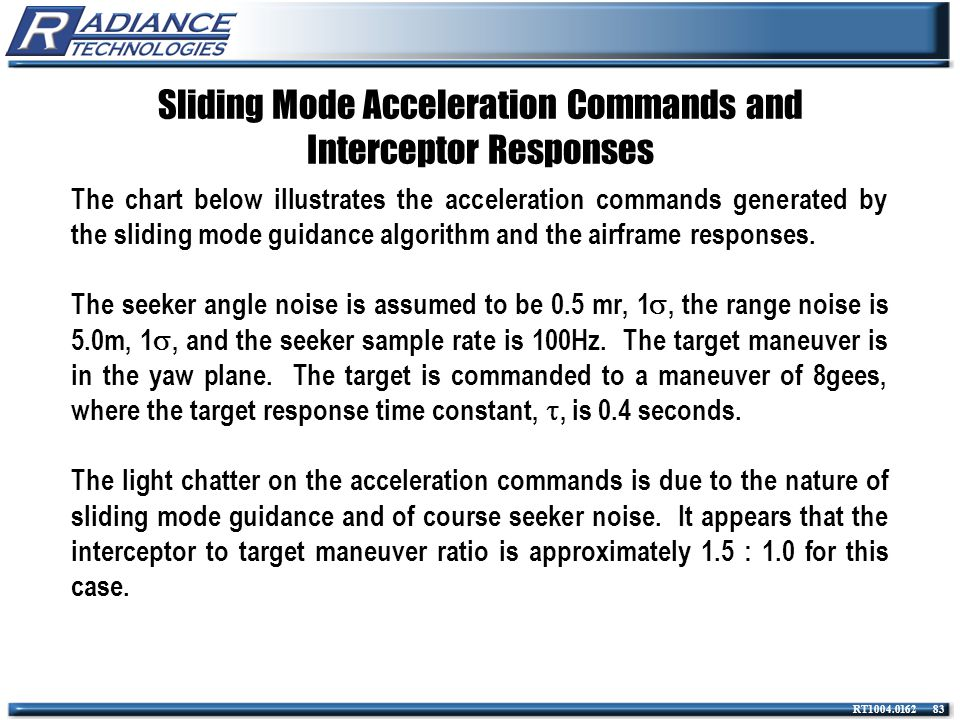 RT1004.0162 83 Sliding Mode Acceleration Commands and Interceptor Responses The chart below illustrates the acceleration commands generated by the sli