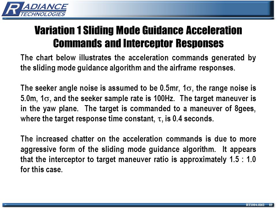 RT1004.0162 89 Variation 1 Sliding Mode Guidance Acceleration Commands and Interceptor Responses The chart below illustrates the acceleration commands
