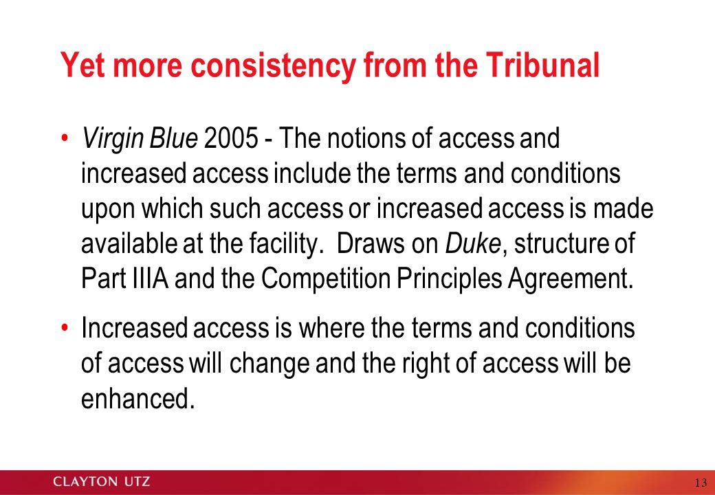 13 Yet more consistency from the Tribunal Virgin Blue 2005 - The notions of access and increased access include the terms and conditions upon which such access or increased access is made available at the facility.