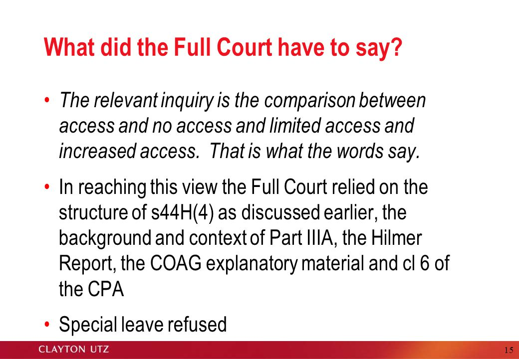 15 What did the Full Court have to say? The relevant inquiry is the comparison between access and no access and limited access and increased access. T