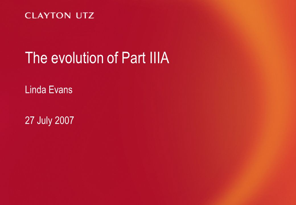 The evolution of Part IIIA Linda Evans 27 July 2007