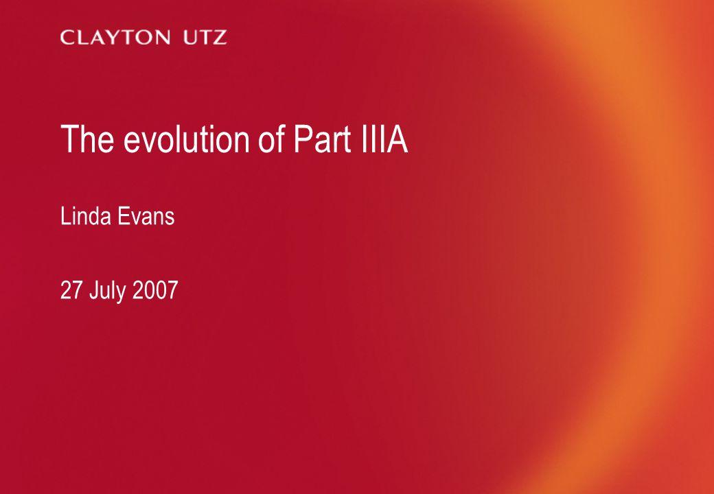 The evolution of Part IIIA Linda Evans 27 July 2007
