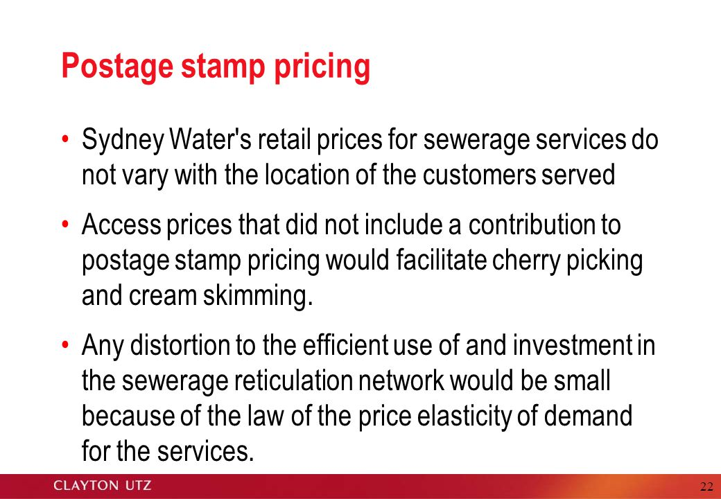 22 Postage stamp pricing Sydney Water s retail prices for sewerage services do not vary with the location of the customers served Access prices that did not include a contribution to postage stamp pricing would facilitate cherry picking and cream skimming.