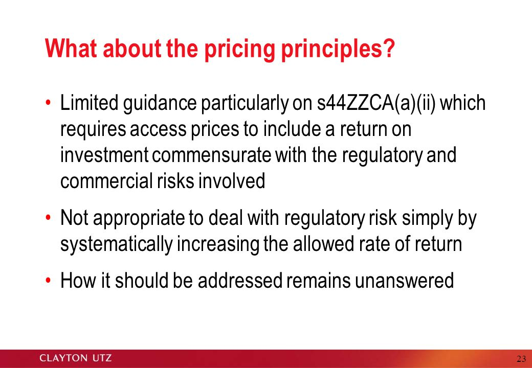 23 What about the pricing principles? Limited guidance particularly on s44ZZCA(a)(ii) which requires access prices to include a return on investment c