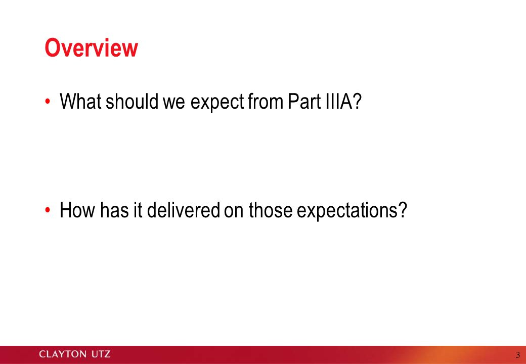 3 Overview What should we expect from Part IIIA? How has it delivered on those expectations?