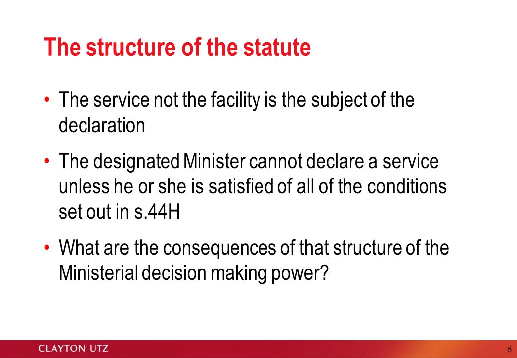 6 The structure of the statute The service not the facility is the subject of the declaration The designated Minister cannot declare a service unless