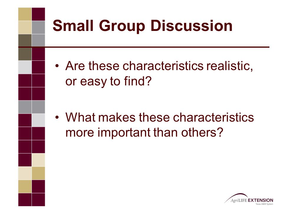 Small Group Discussion Are these characteristics realistic, or easy to find.