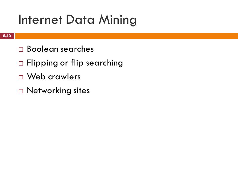 Internet Data Mining 6-10  Boolean searches  Flipping or flip searching  Web crawlers  Networking sites