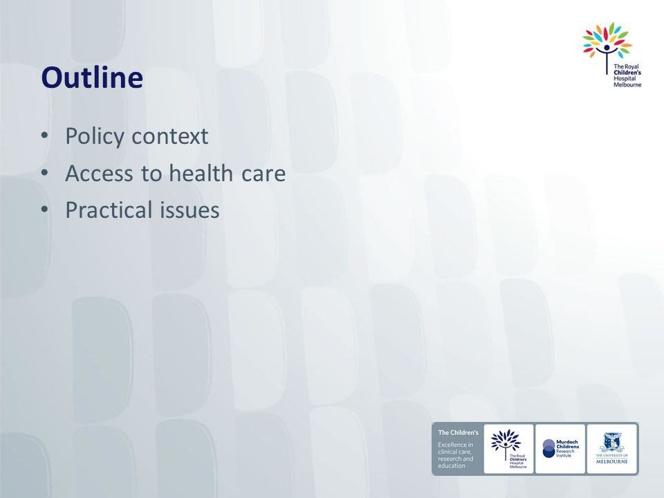 Outline Policy context Access to health care Practical issues