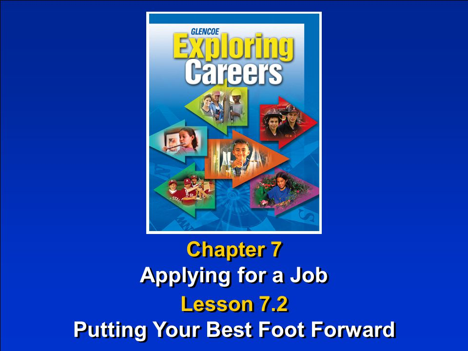 Chapter 7 Applying for a Job Chapter 7 Applying for a Job Lesson 7.2 Putting Your Best Foot Forward Lesson 7.2 Putting Your Best Foot Forward
