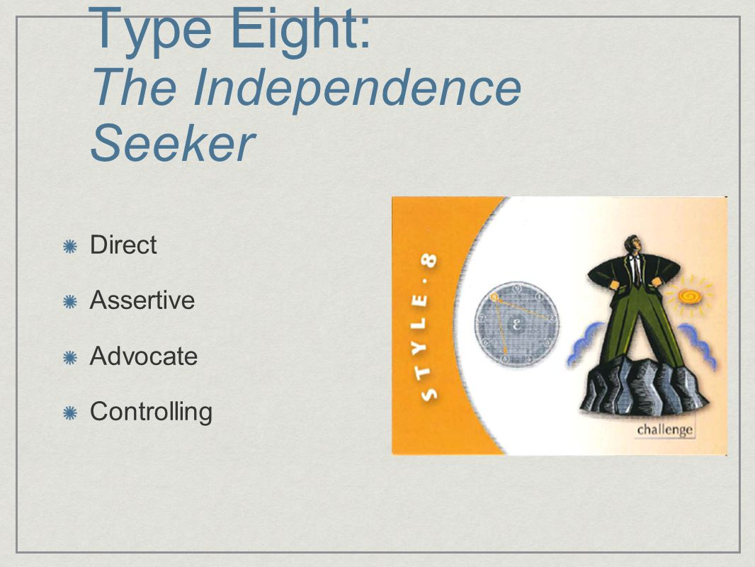 Type Eight: The Independence Seeker Direct Assertive Advocate Controlling