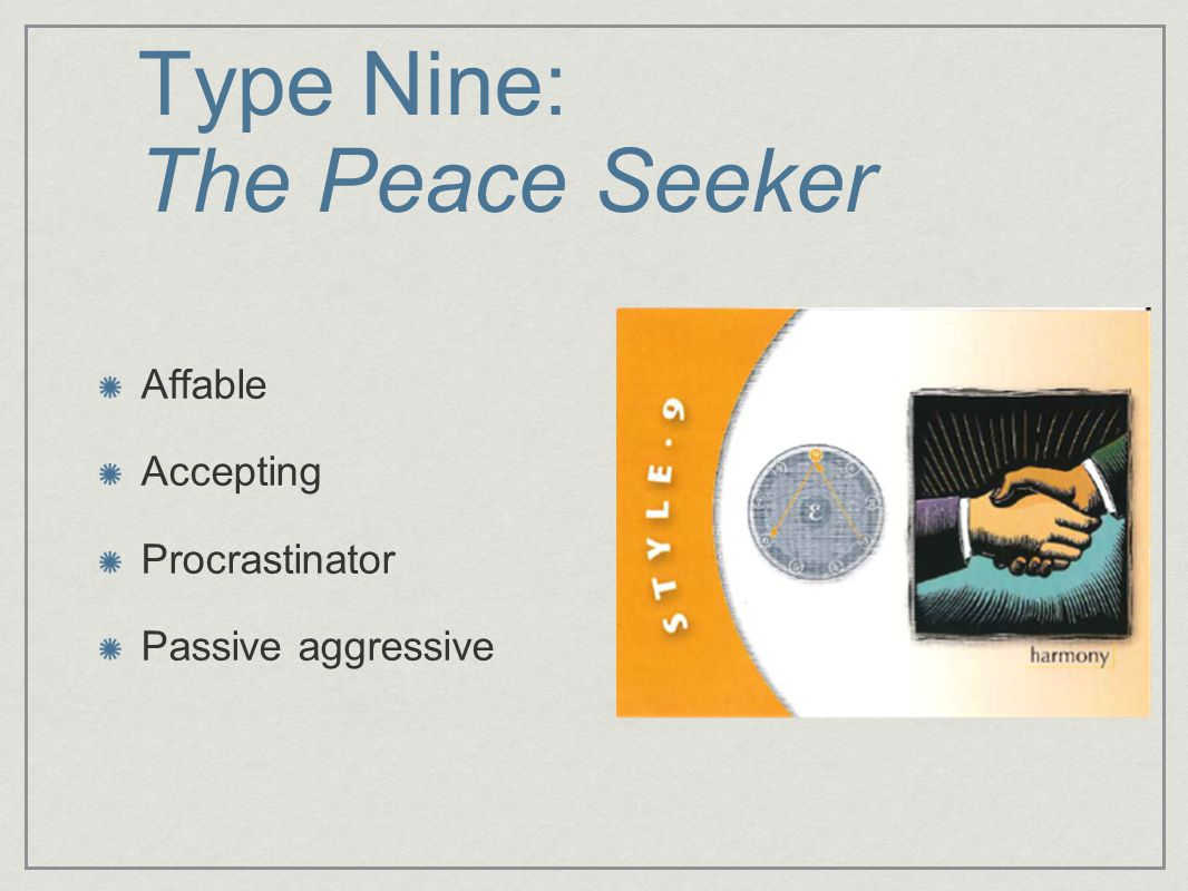 Type Nine: The Peace Seeker Affable Accepting Procrastinator Passive aggressive