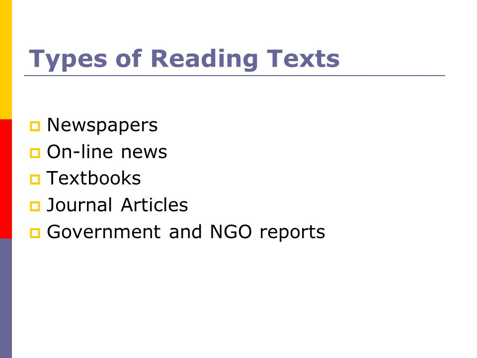 Types of Reading Texts  Newspapers  On-line news  Textbooks  Journal Articles  Government and NGO reports