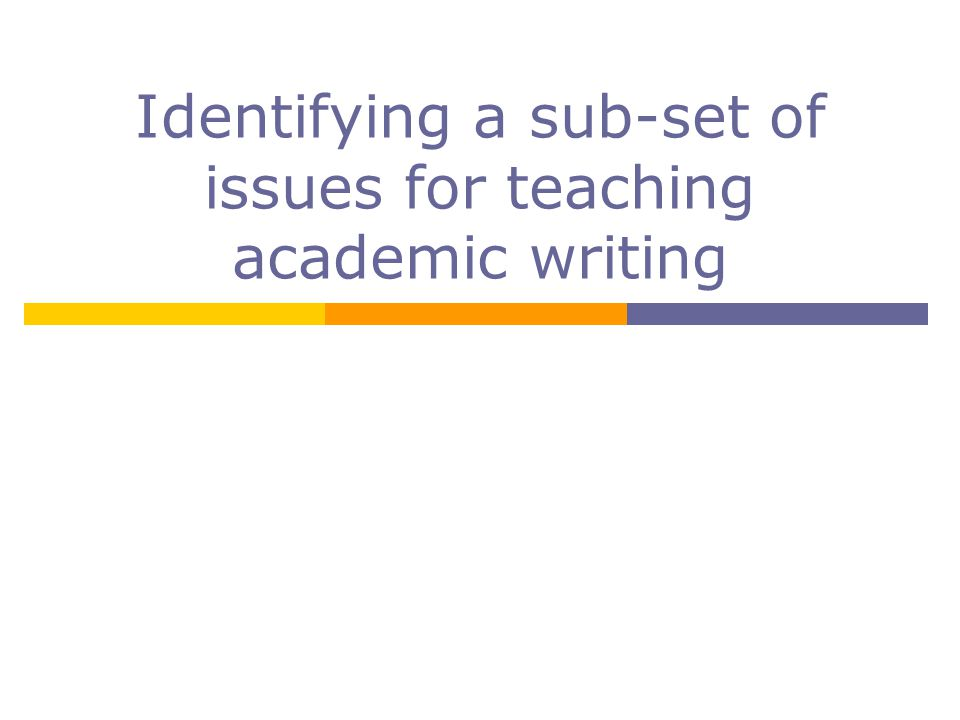 Identifying a sub-set of issues for teaching academic writing