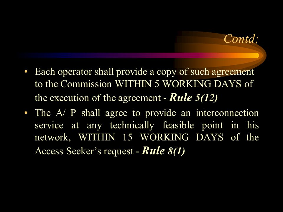 Contd; Each operator shall provide a copy of such agreement to the Commission WITHIN 5 WORKING DAYS of the execution of the agreement - Rule 5(12) The
