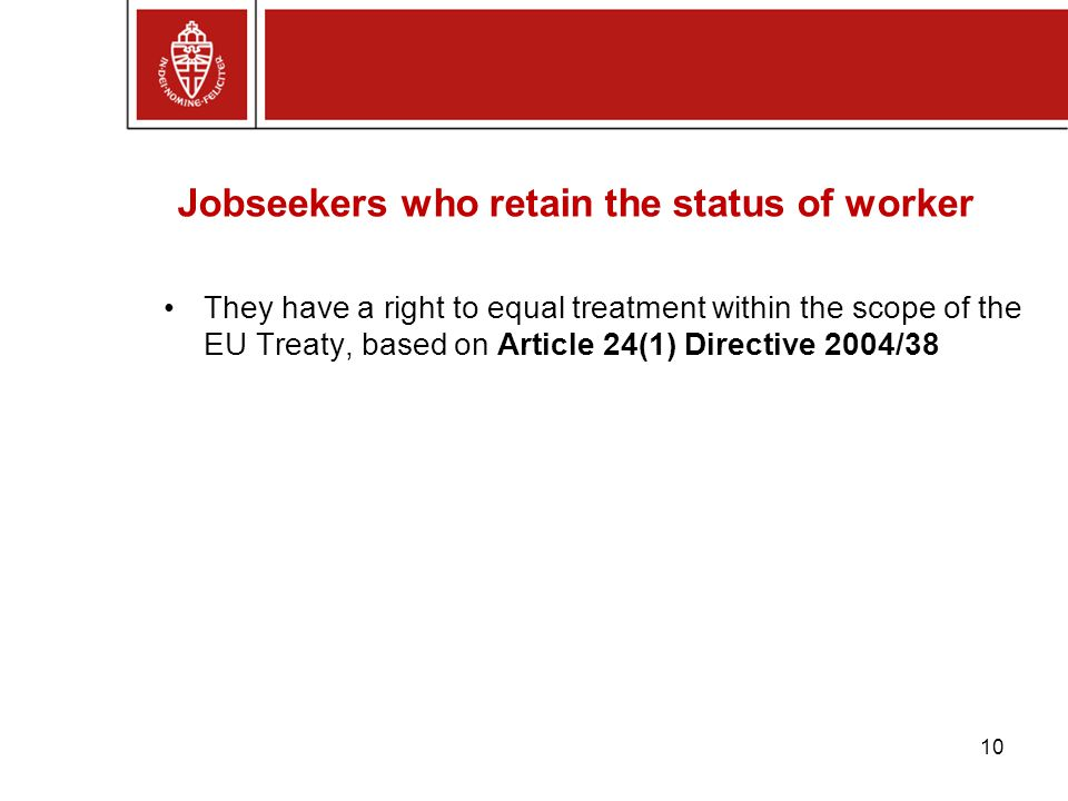 Jobseekers who retain the status of worker They have a right to equal treatment within the scope of the EU Treaty, based on Article 24(1) Directive 2004/38 10