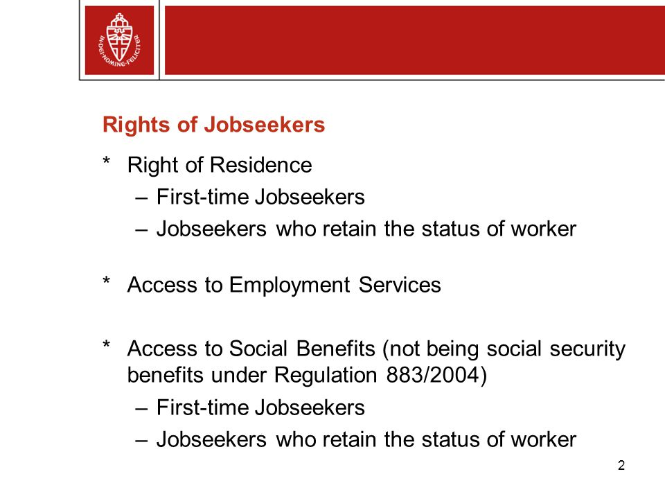 2 Rights of Jobseekers *Right of Residence –First-time Jobseekers –Jobseekers who retain the status of worker *Access to Employment Services *Access t