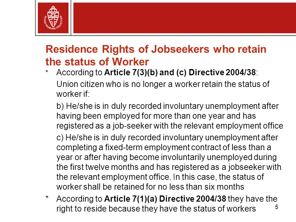 * According to Article 7(3)(b) and (c) Directive 2004/38: Union citizen who is no longer a worker retain the status of worker if: b) He/she is in duly