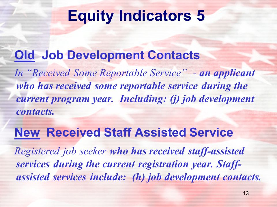 """13 Equity Indicators 5 Old Job Development Contacts In """"Received Some Reportable Service"""" - an applicant who has received some reportable service duri"""