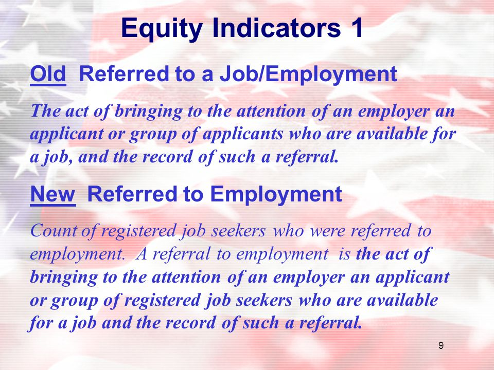 9 Equity Indicators 1 Old Referred to a Job/Employment The act of bringing to the attention of an employer an applicant or group of applicants who are