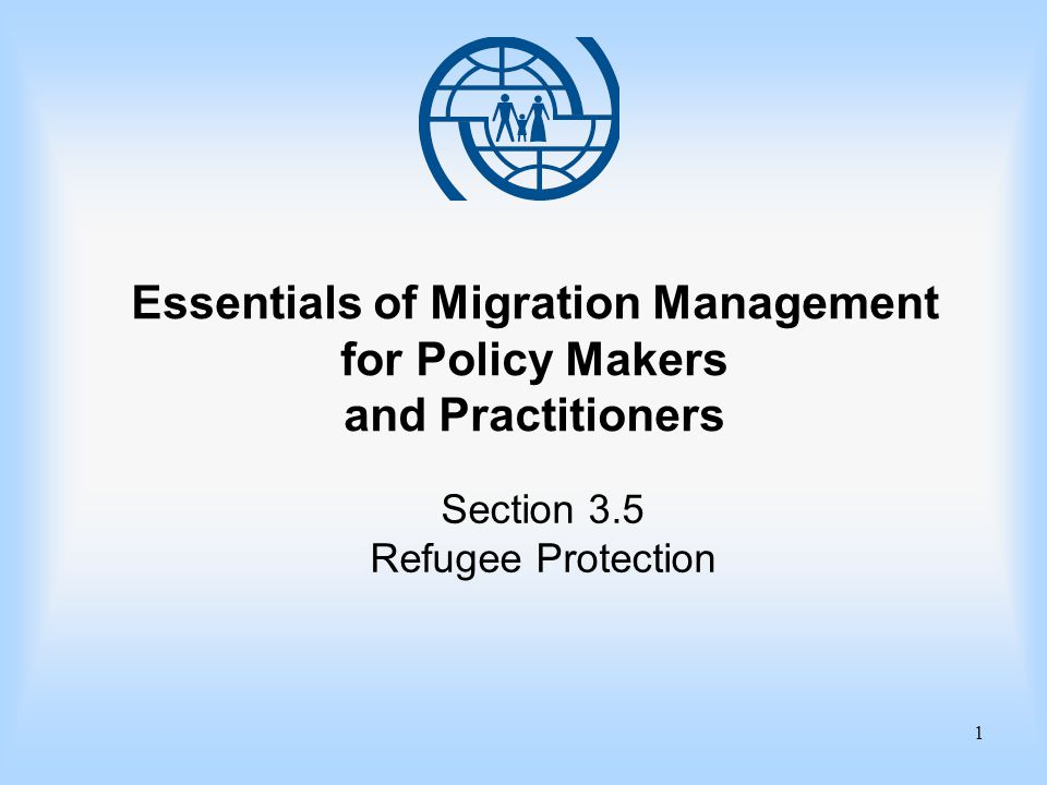 1 Essentials of Migration Management for Policy Makers and Practitioners Section 3.5 Refugee Protection
