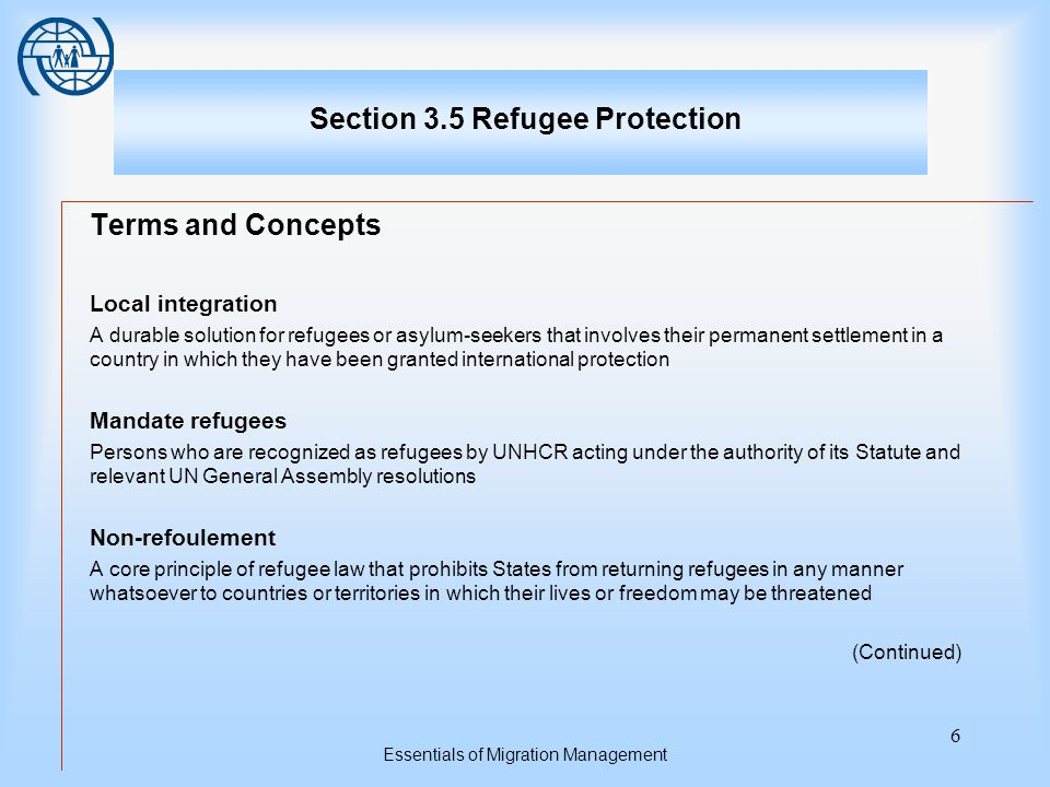 Essentials of Migration Management 7 Section 3.5 Refugee Protection Terms and Concepts Persecution Any severe violation of human rights.