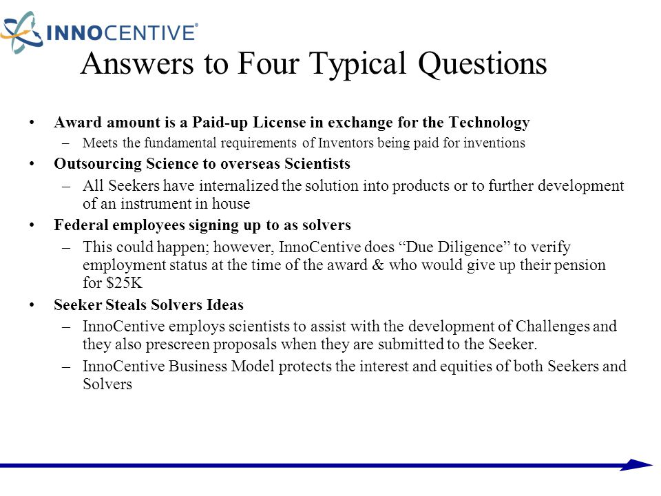 Answers to Four Typical Questions Award amount is a Paid-up License in exchange for the Technology –Meets the fundamental requirements of Inventors be