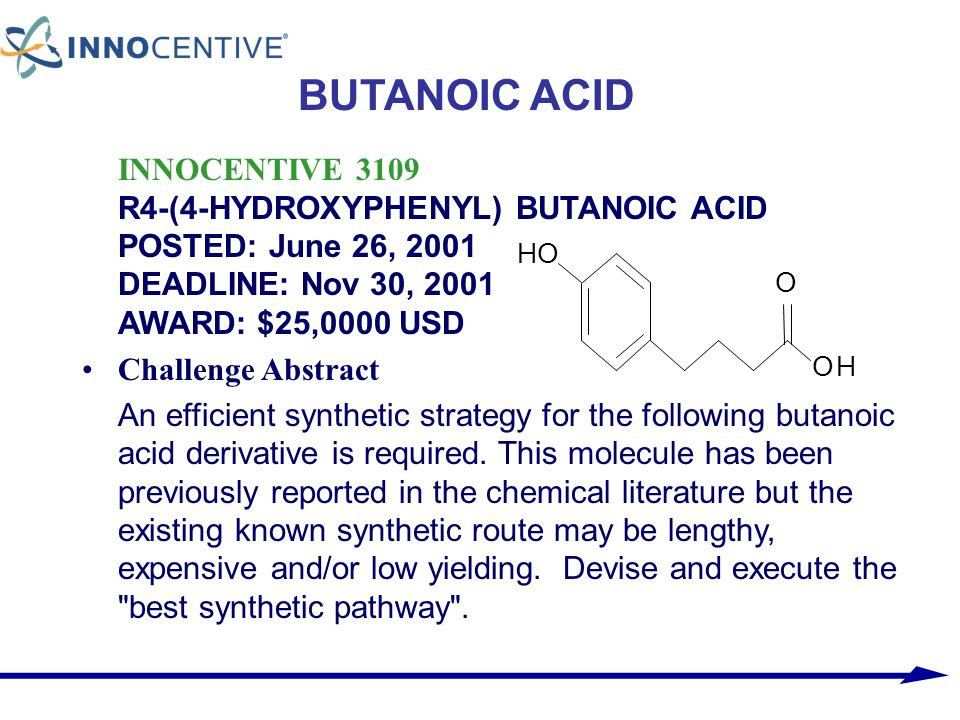 INNOCENTIVE 3109 R4-(4-HYDROXYPHENYL) BUTANOIC ACID POSTED: June 26, 2001 DEADLINE: Nov 30, 2001 AWARD: $25,0000 USD Challenge Abstract An efficient s