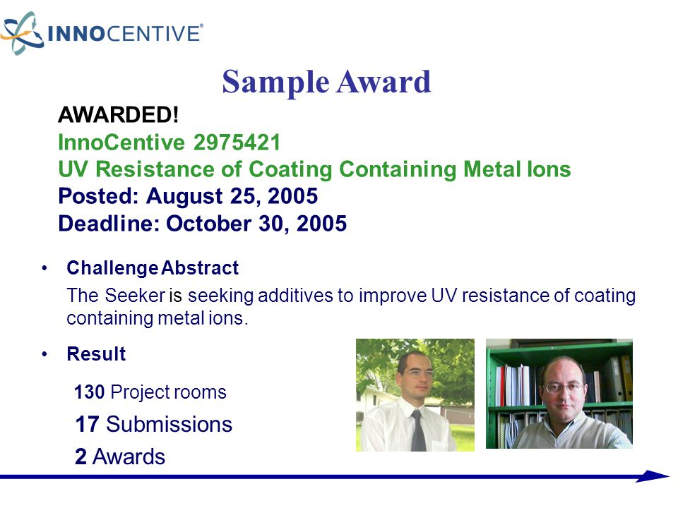 AWARDED! InnoCentive 2975421 UV Resistance of Coating Containing Metal Ions Posted: August 25, 2005 Deadline: October 30, 2005 Challenge Abstract The