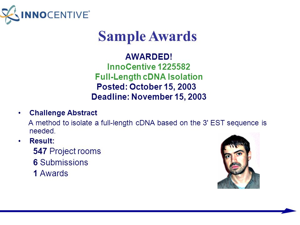 AWARDED! InnoCentive 1225582 Full-Length cDNA Isolation Posted: October 15, 2003 Deadline: November 15, 2003 Challenge Abstract A method to isolate a