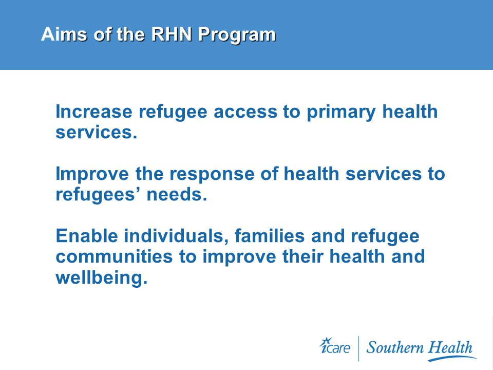 ms of the RHN Program Aims of the RHN Program Increase refugee access to primary health services.