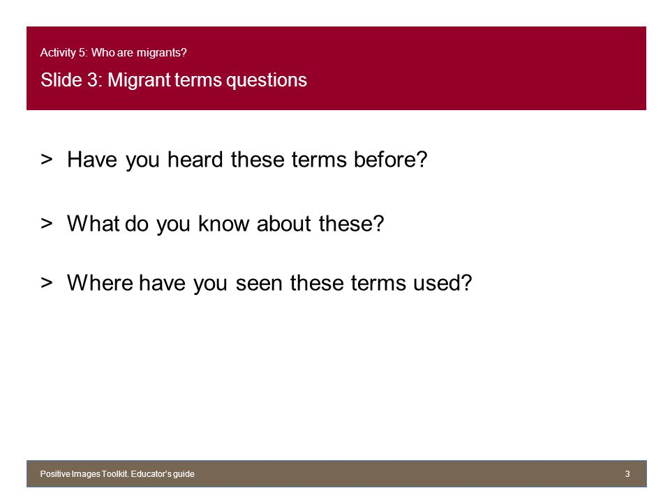 Activity 5: Who are migrants. Slide 3: Migrant terms questions >Have you heard these terms before.