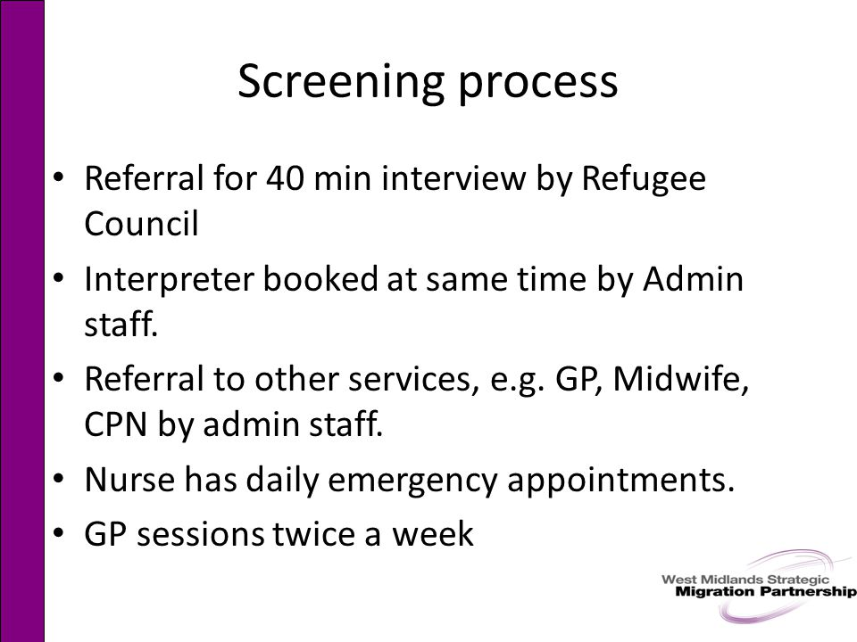 Screening process Referral for 40 min interview by Refugee Council Interpreter booked at same time by Admin staff.