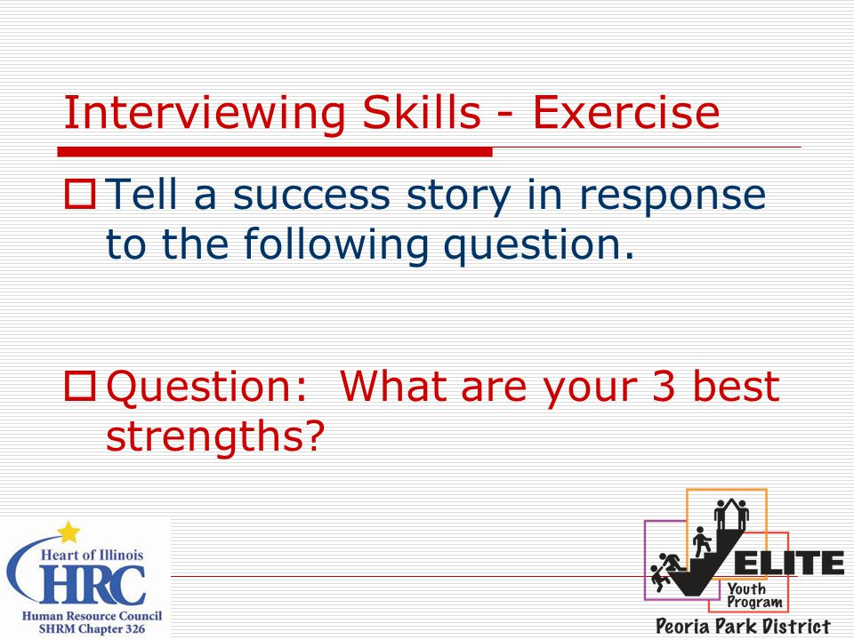 Interviewing Skills - Exercise  Tell a success story in response to the following question.